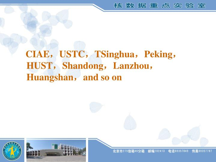 CIAE,USTC,TSinghua,Peking,HUST,Shandong,Lanzhou,Huangshan,and so on