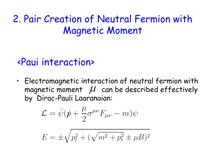 2. Pair Creation of Neutral Fermion with Magnetic Moment