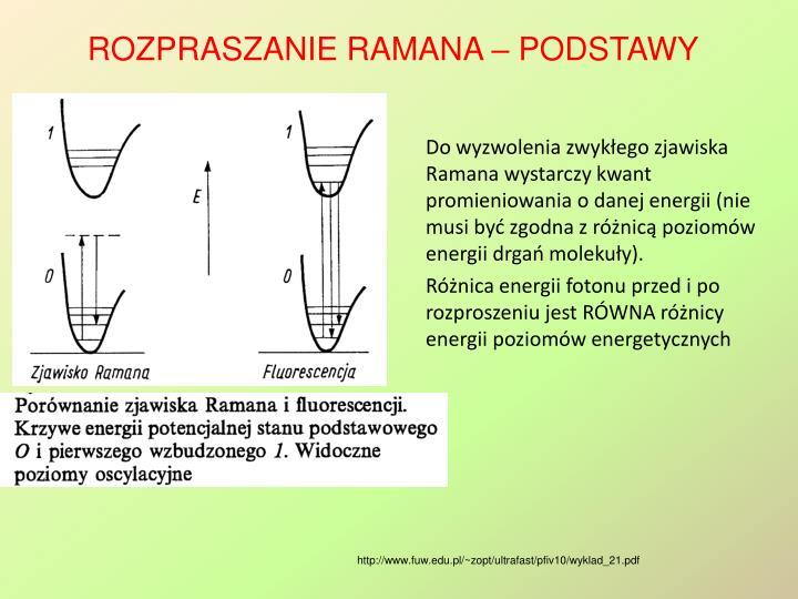 Do wyzwolenia zwykłego zjawiska Ramana wystarczy kwant promieniowania o danej energii (nie musi być zgodna z różnicą poziomów energii drgań molekuły).