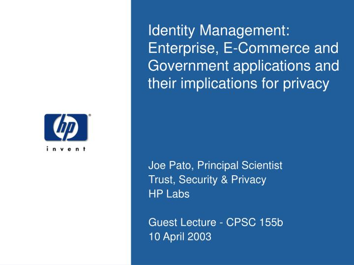 Identity Management: Enterprise, E-Commerce and Government applications and their implications for p...