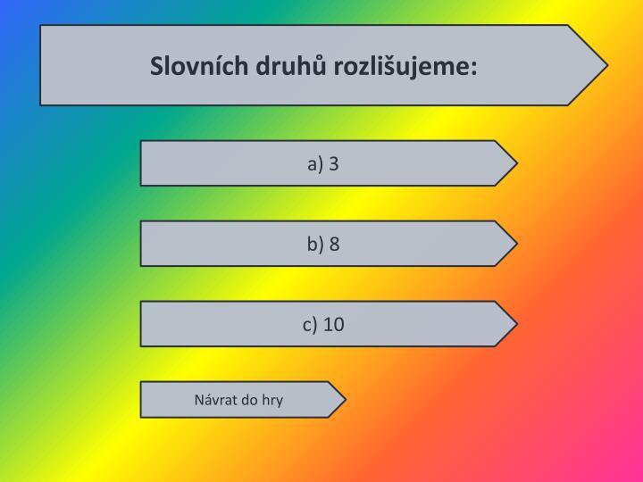 Slovních druhů rozlišujeme: