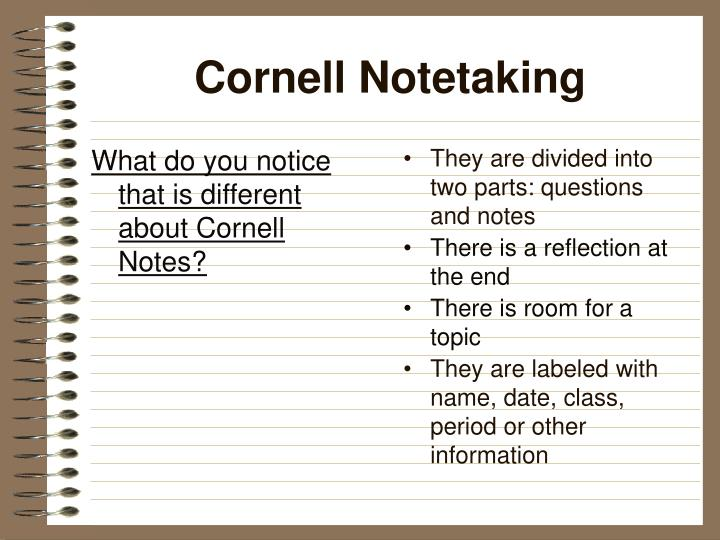 What do you notice that is different about Cornell Notes?