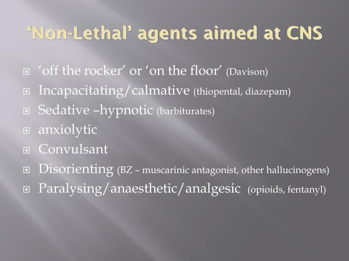 'Non-Lethal' agents aimed at CNS