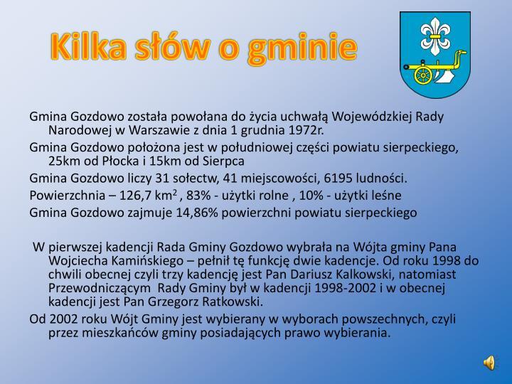 Gmina Gozdowo została powołana do życia uchwałą Wojewódzkiej Rady Narodowej w Warszawie z dnia 1 grudnia 1972r.