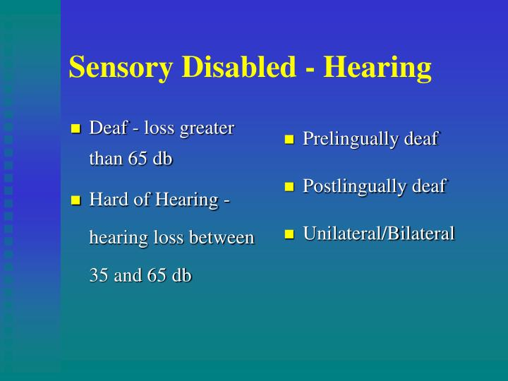 Deaf - loss greater than 65 db