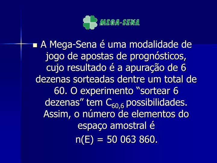 """A Mega-Sena é uma modalidade de jogo de apostas de prognósticos, cujo resultado é a apuração de 6 dezenas sorteadas dentre um total de 60. O experimento """"sortear 6 dezenas"""" tem C"""