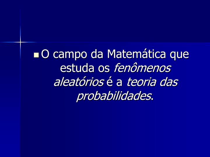O campo da Matemática que estuda os