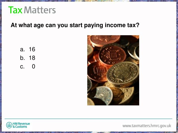 At what age can you start paying income tax?