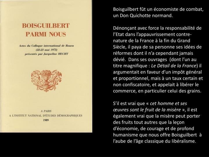 Boisguilbert fût un économiste de combat, un Don Quichotte normand.