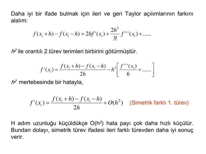 Daha iyi bir ifade bulmak için ileri ve geri Taylor açılımlarının farkını alalım:
