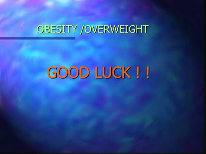 OBESITY /OVERWEIGHT