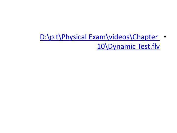 D:\p.t\Physical Exam\videos\Chapter 10\Dynamic Test.flv