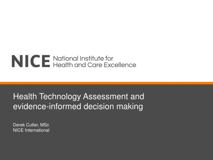Health technology assessment and evidence informed decision making
