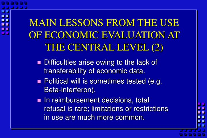 MAIN LESSONS FROM THE USE OF ECONOMIC EVALUATION AT THE CENTRAL LEVEL (2)