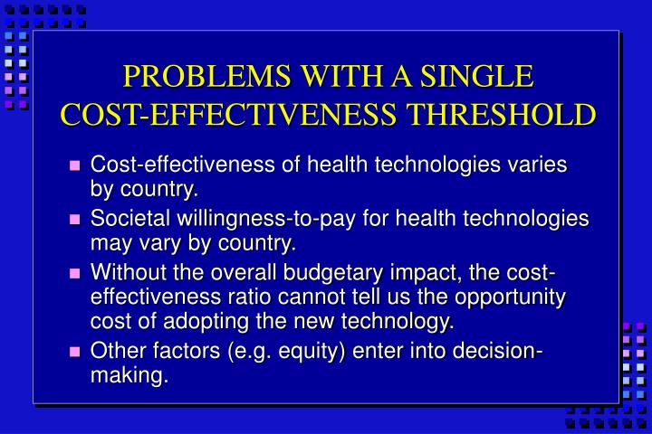PROBLEMS WITH A SINGLE         COST-EFFECTIVENESS THRESHOLD