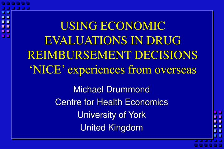 USING ECONOMIC EVALUATIONS IN DRUG REIMBURSEMENT DECISIONS
