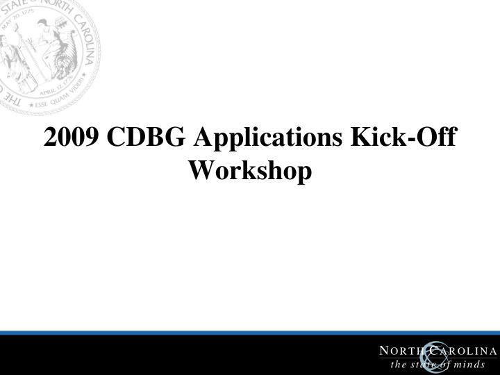 2009 CDBG Applications Kick-Off Workshop