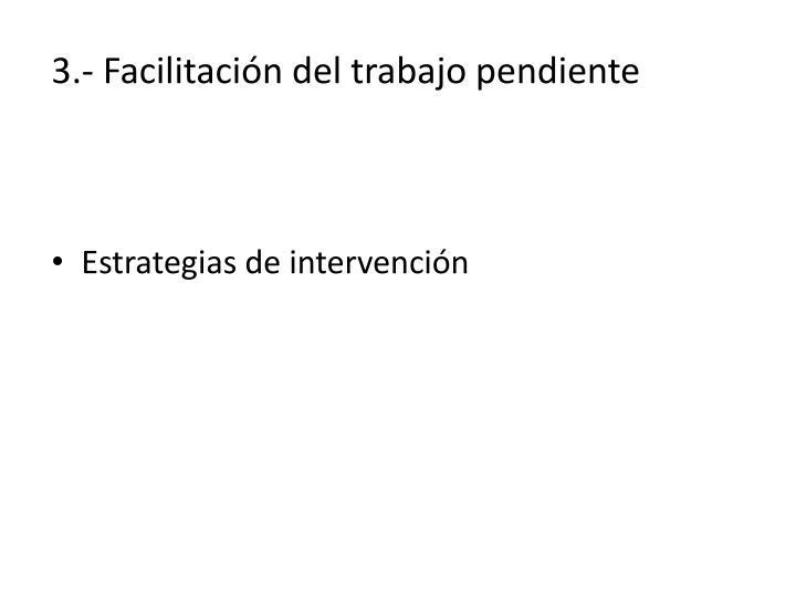 3.- Facilitación del trabajo pendiente