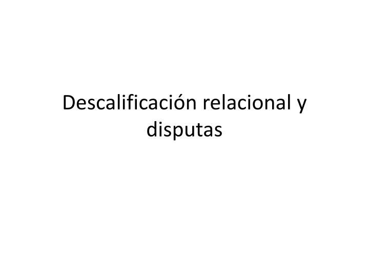 Descalificación relacional y disputas