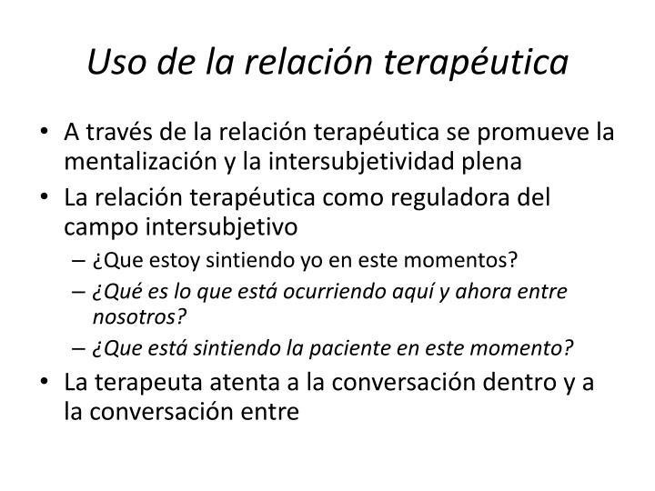 Uso de la relación terapéutica