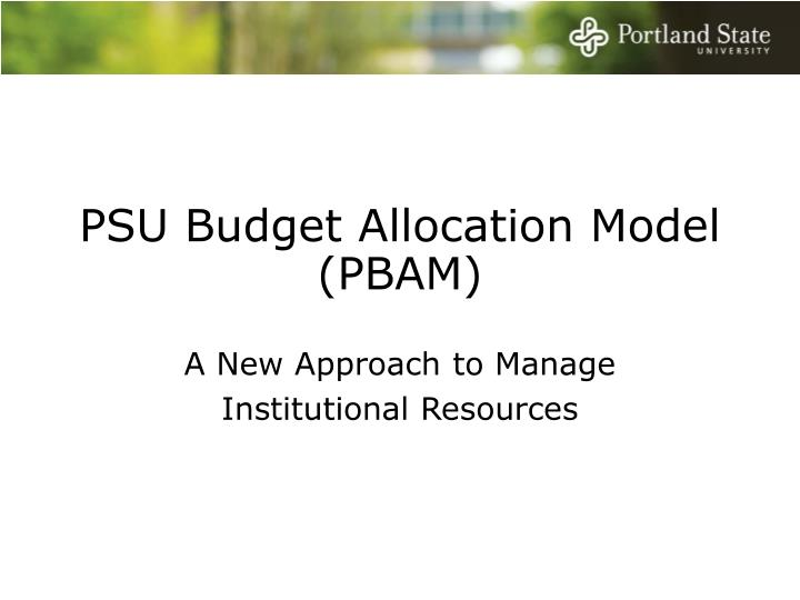 PSU Budget Allocation Model (PBAM)
