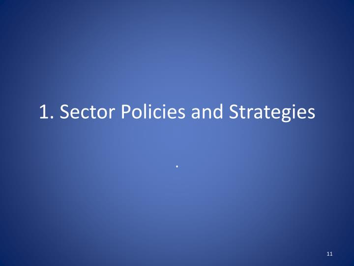 1. Sector Policies and Strategies