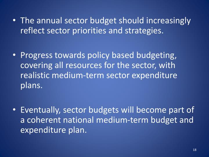 The annual sector budget should increasingly reflect sector priorities and strategies.