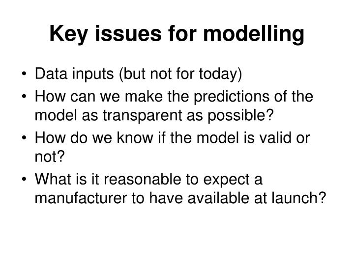 Key issues for modelling