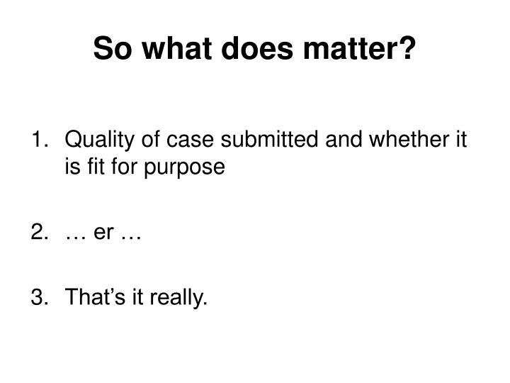 So what does matter?