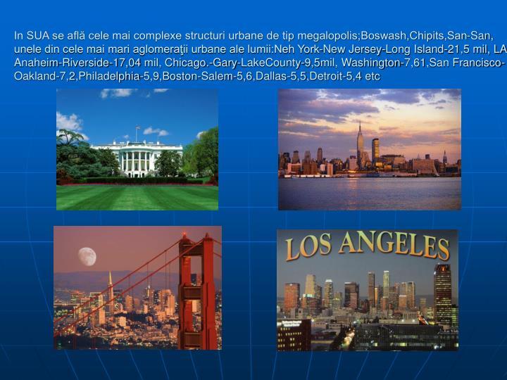 In SUA se află cele mai complexe structuri urbane de tip megalopolis;Boswash,Chipits,San-San,