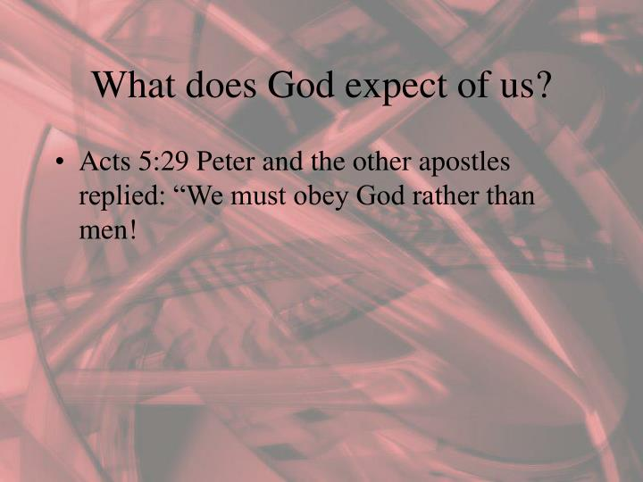 What does God expect of us?