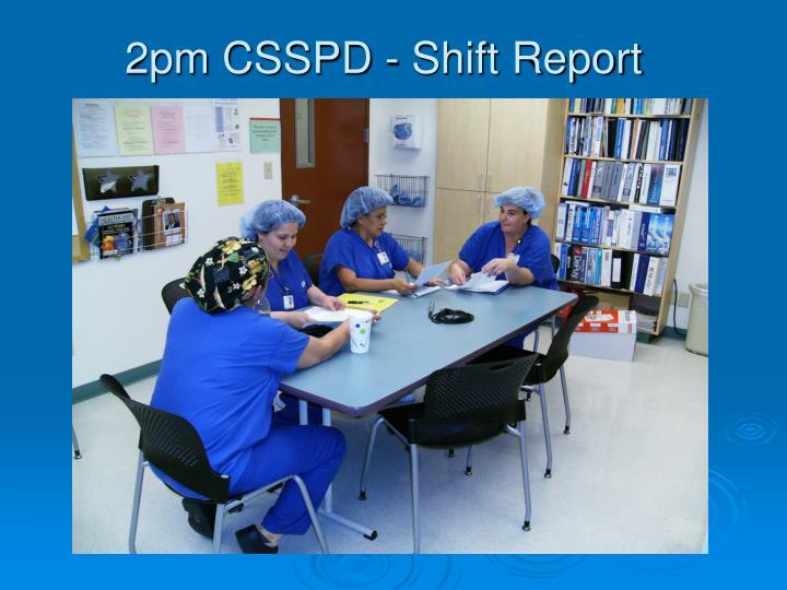 2pm CSSPD - Shift Report