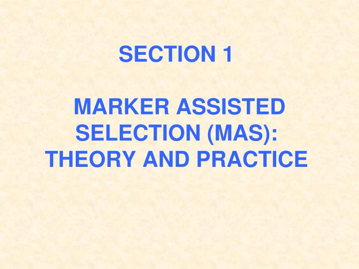 Section 1 marker assisted selection mas theory and practice