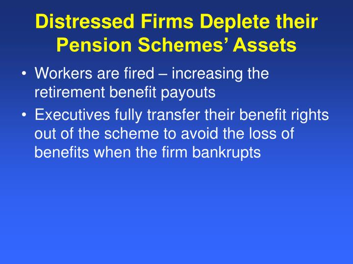 Distressed Firms Deplete their Pension Schemes' Assets