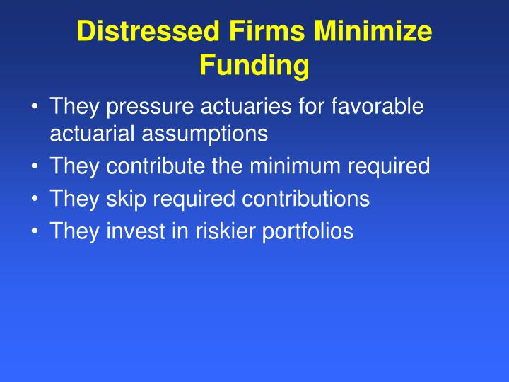 Distressed Firms Minimize Funding