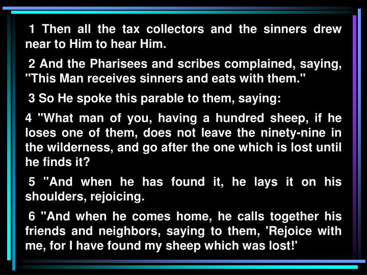 1 Then all the tax collectors and the sinners drew near to Him to hear Him.