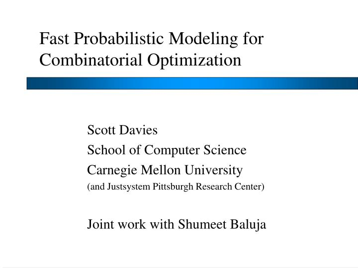 Fast probabilistic modeling for combinatorial optimization