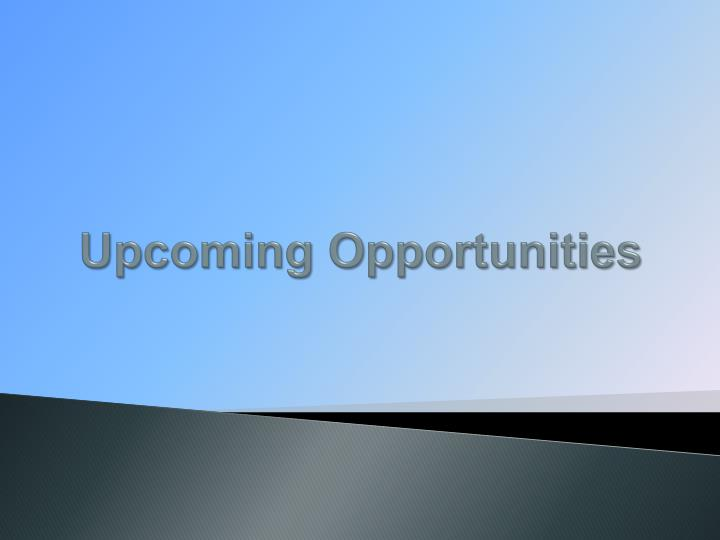 Upcoming Opportunities