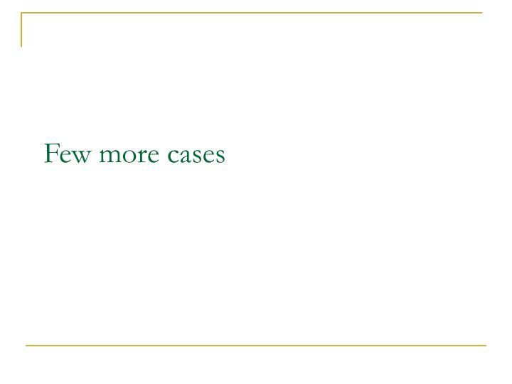 Few more cases