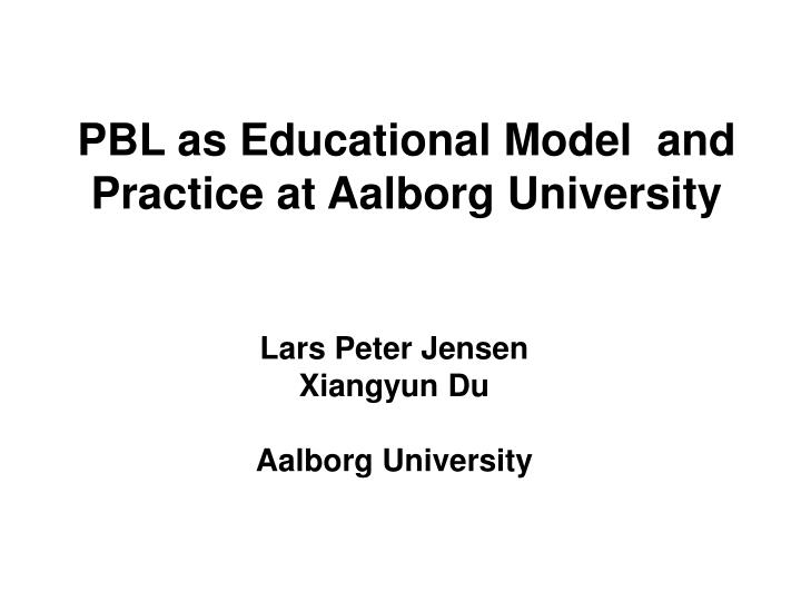 PBL as Educational Model  and Practice at Aalborg University