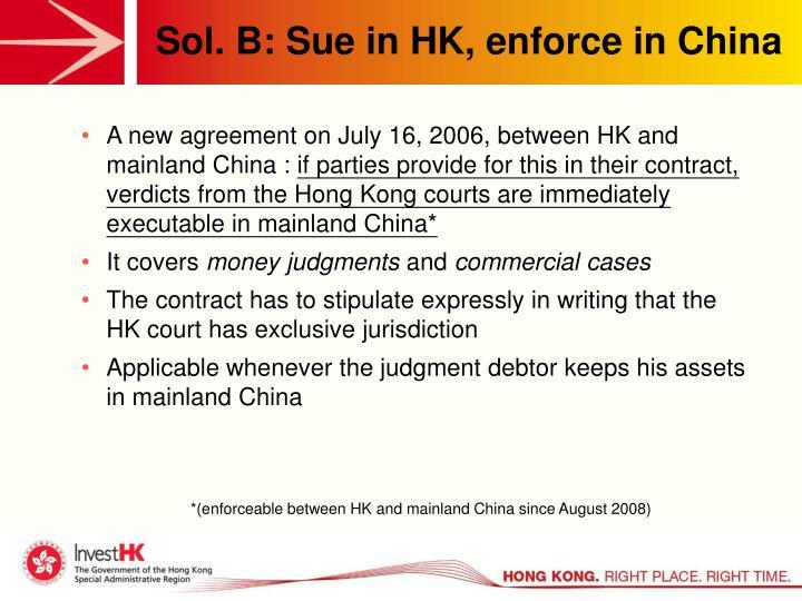 Sol. B: Sue in HK, enforce in China