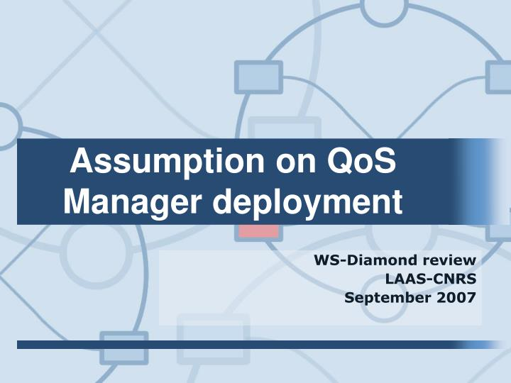 Assumption on QoS Manager deployment