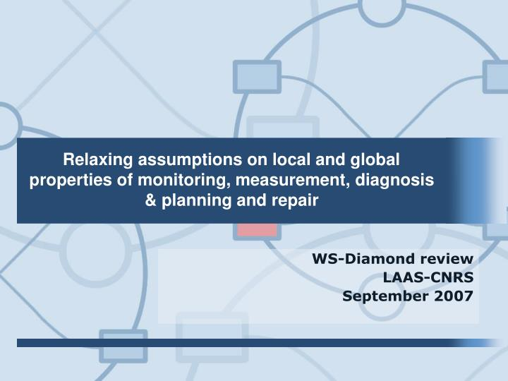 Relaxing assumptions on local and global properties of monitoring, measurement, diagnosis & planning and repair