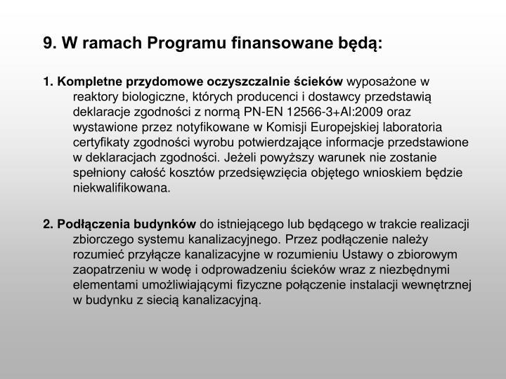 9. W ramach Programu finansowane będą: