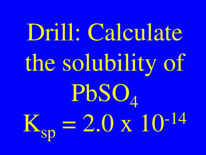 Drill: Calculate the solubility of PbSO