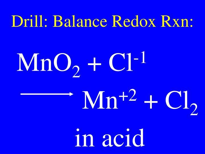 Drill: Balance Redox Rxn: