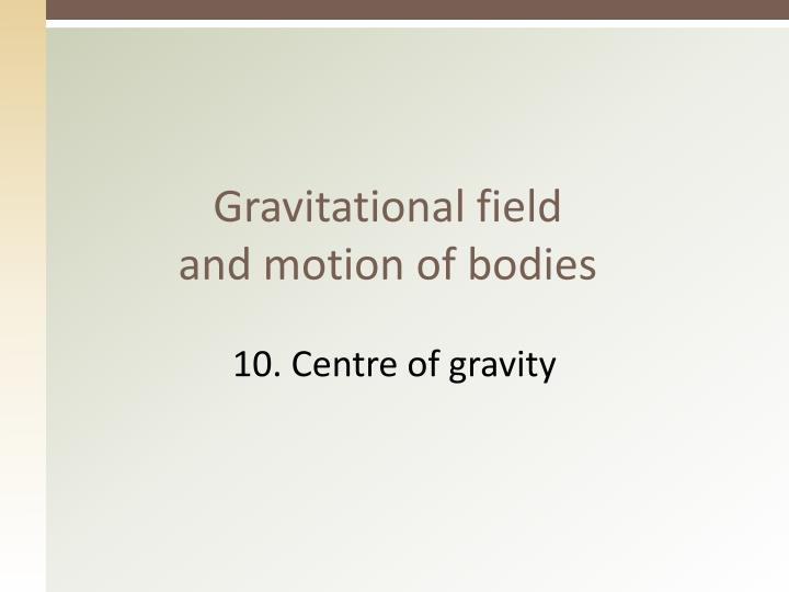 Gravitational field and motion of bodies