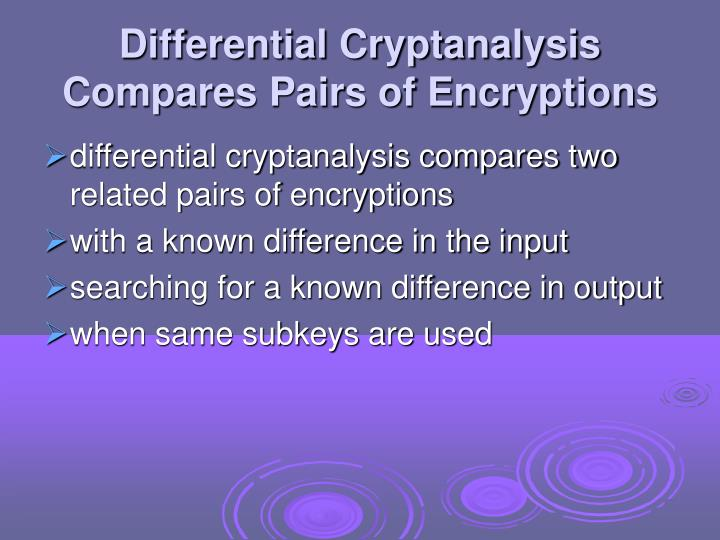 Differential Cryptanalysis Compares Pairs of Encryptions