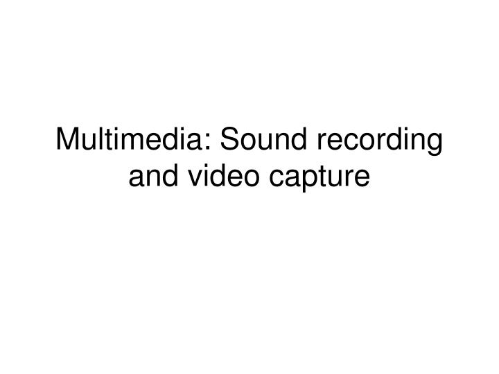 multimedia sound recording and video capture
