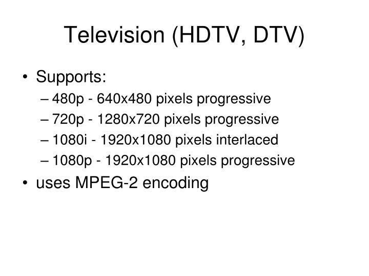 Television (HDTV, DTV)